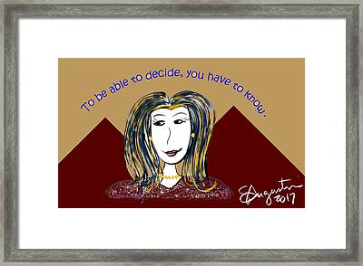 To Be Able To Decide, You Have To Know. Framed Print by Sharon Augustin