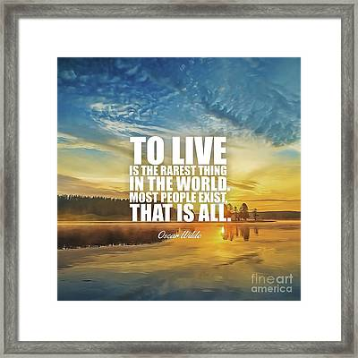 To Live Is The Rarest Thing... Framed Print