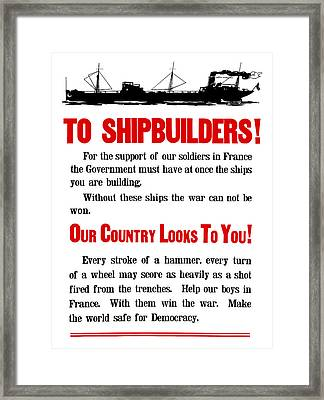 To Shipbuilders - Our Country Looks To You  Framed Print by War Is Hell Store