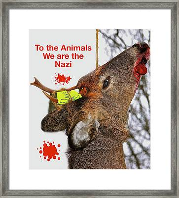 To The Animals We Are The Nazi Framed Print