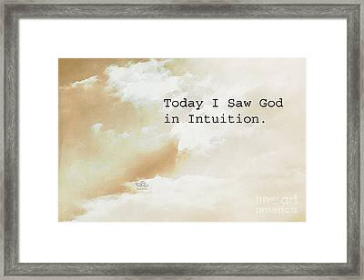 Today I Saw God In Intuition Framed Print