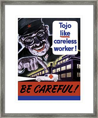 Tojo Like Careless Workers - Ww2 Framed Print by War Is Hell Store