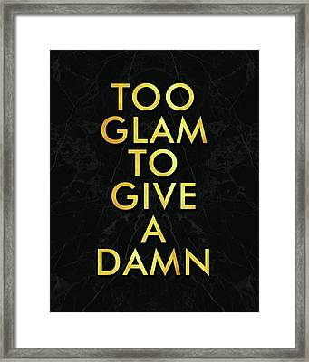 Too Glam To Give A Damn Framed Print