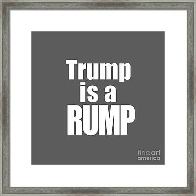 Trump Is A Rump Tee Framed Print by Edward Fielding