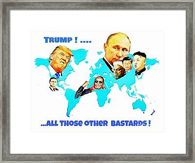 Trump The Bastards Framed Print by John Malone