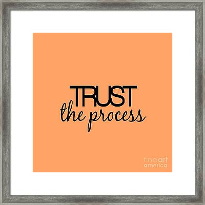 Trust The Process Framed Print by Liesl Marelli