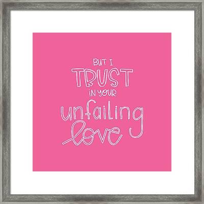 Trust Unfailing Love Framed Print