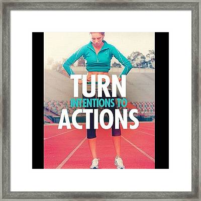 Turn Intention Into Actions 💪❤👏 Framed Print