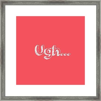 Ugh Framed Print by Inspired Arts