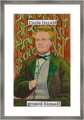 Uncle Gerald Groped Himself Framed Print