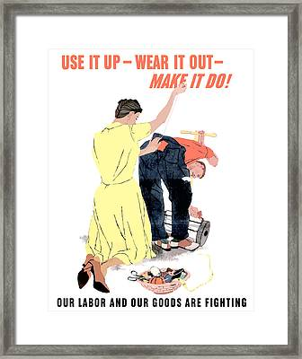 Use It Up - Wear It Out - Make It Do Framed Print by War Is Hell Store