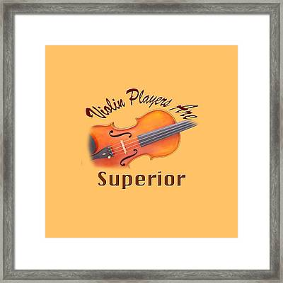 Violin Players Are Superior Framed Print by M K  Miller