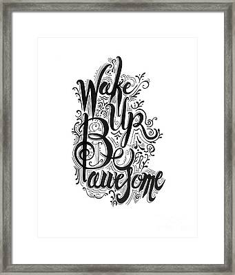 Wake Up Be Awesome Framed Print