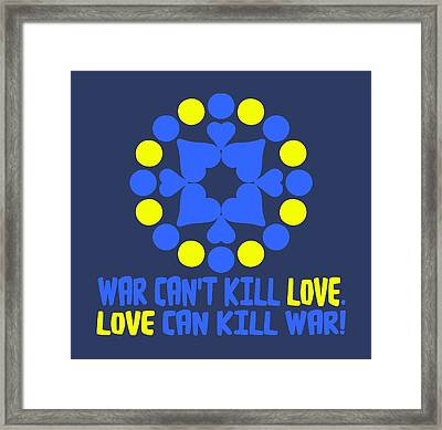 War Can't Kill Love. Love Can Kill War Framed Print