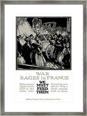 War Rages In France - We Must Feed Them Framed Print