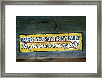 Was It My Job Signage Framed Print by Thomas Woolworth