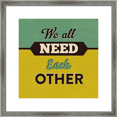 We All Need Each Other Framed Print