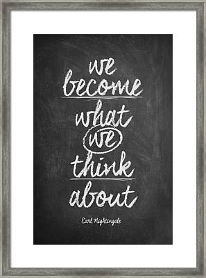 We Become What We Think About Framed Print by Taylan Apukovska
