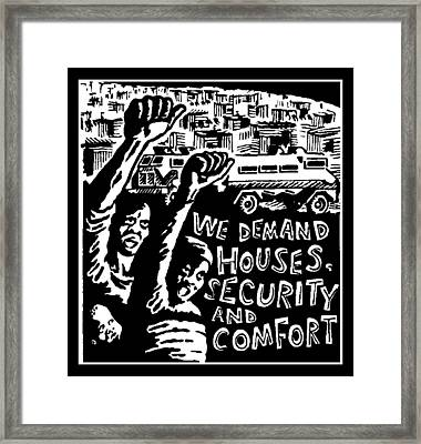 We Demand House,security And Comfort Framed Print