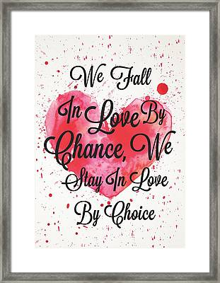 We Fall In Love By Chance, We Stay In Love By Choice Valentines Day Special Quotes Poster Framed Print