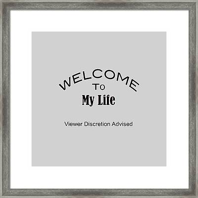 Welcome To My Life Discretion Advised 5464.02 Framed Print by M K  Miller