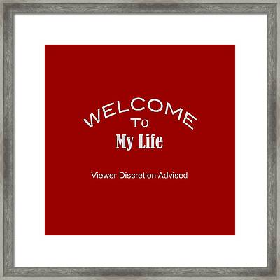 Welcome To My Life Discretion Advised 5465.02 Framed Print by M K  Miller
