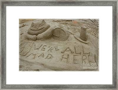 We're All Mad Here Framed Print