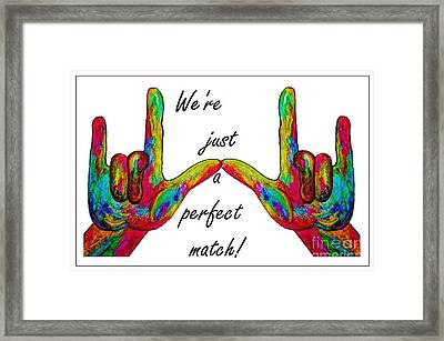 We're Just A Perfect Match Framed Print by Eloise Schneider