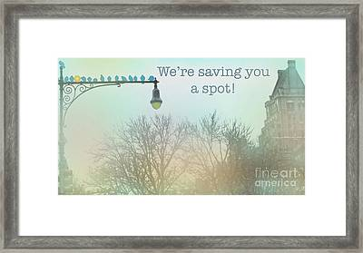 We're Saving You A Spot Framed Print