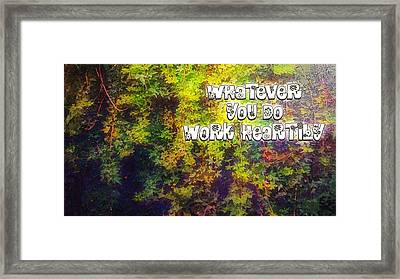 Whatever You Do Work Heartily Colossians 3 23 Framed Print