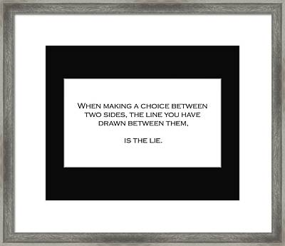 When Making A Choice Between Two Sides... Framed Print