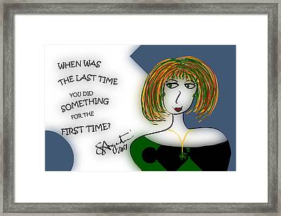 When Was The Last Time You Did Something For The First Time? Framed Print by Sharon Augustin