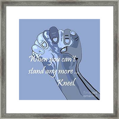 When You Can't Stand Any More ...  Kneel Framed Print by Eloise Schneider