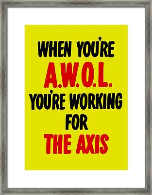 When You're Awol You're Working For The Axis Framed Print by War Is Hell Store