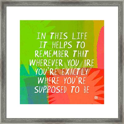 Where You're Supposed To Be Framed Print