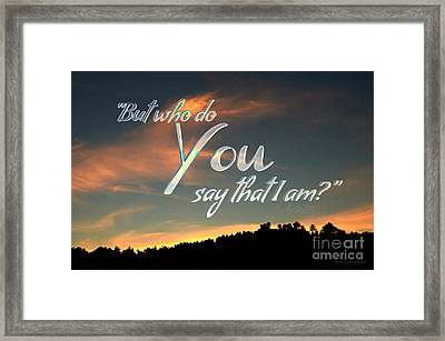 Who Do You Say That I Am Framed Print