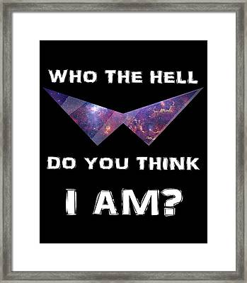 Who The Hell Do You Think I Am? Framed Print