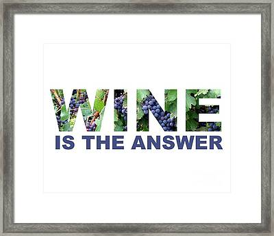 Wine Is The Answer Framed Print