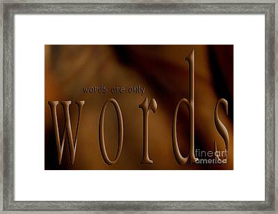 Words Are Only Words 3 Framed Print