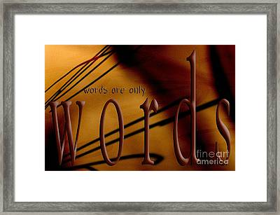 Words Are Only Words 6 Framed Print