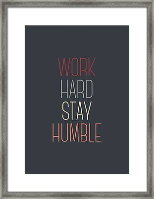 Work Hard Stay Humble Quote Framed Print by Taylan Apukovska