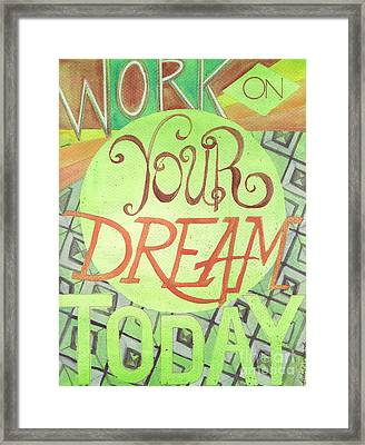 Framed Print featuring the painting Work On Your Dream by Erin Fickert-Rowland