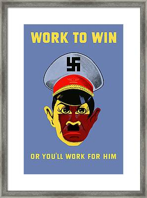 Work To Win Or You'll Work For Him Framed Print by War Is Hell Store