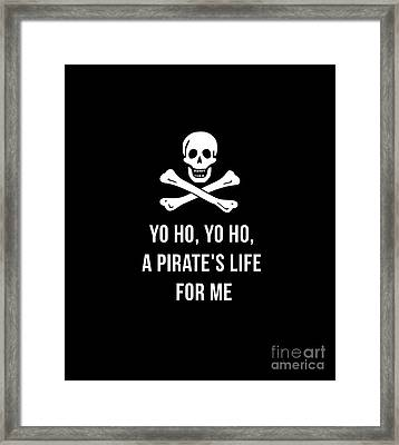 Yo Ho Yo Ho A Pirate Life For Me Tee Framed Print by Edward Fielding