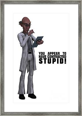 You Appear To Have Contracted Stupid Framed Print by Esoterica Art Agency