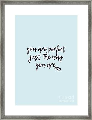You Are Perfect Just The Way You Are Framed Print