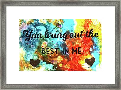 You Bring Out The Best Framed Print by Ivan Guaderrama