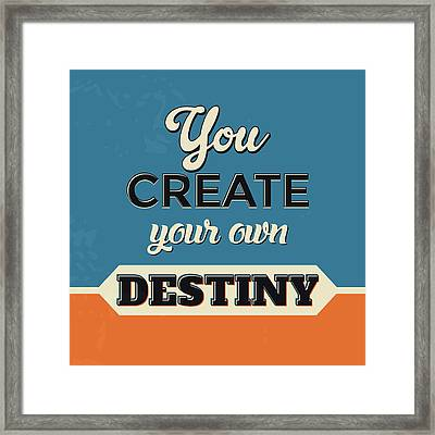 You Create Your Own Destiny Framed Print by Naxart Studio