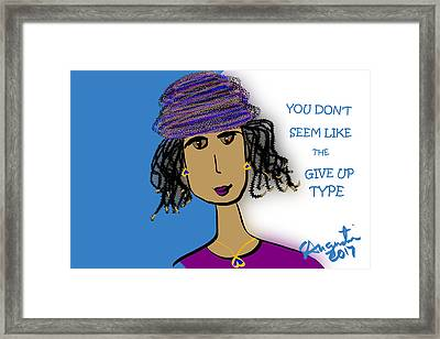 You Don't Seem Like The Give Up Type Framed Print by Sharon Augustin