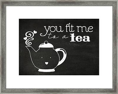 You Fit Me To A Tea Framed Print